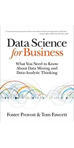Data Science for Business What You Need to Know about Data Mining and Data-Analytic Thinking