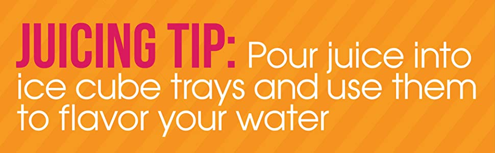 Juicing Tip: Pour juice into ice cube trays and use them to flavor your water