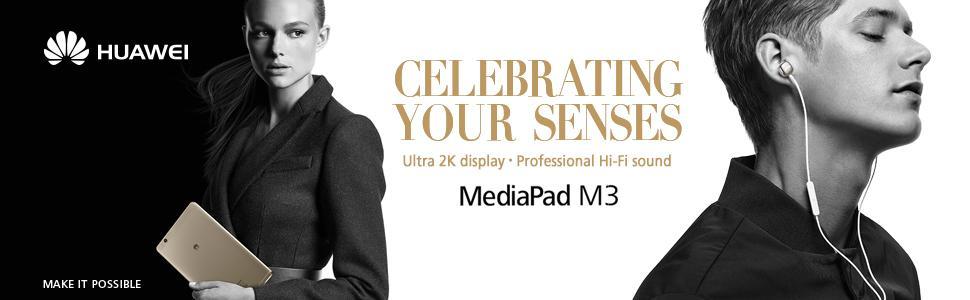 celebrating your senses, ultra 2k display, professional hi-fi sound, mediapad m3, make it possible,