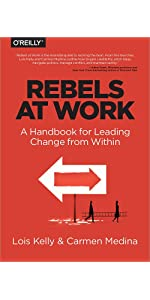 Rebels at Work: A Handbook for Leading Change from Within