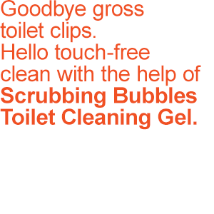 Goodbye gross toilet clips. Hello touch-free clean with the help of Scrubbing Bubbles Toilet Clean