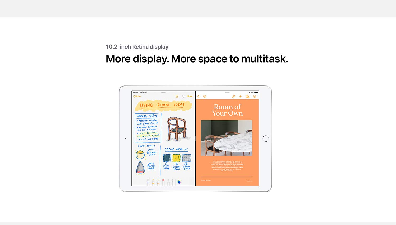 10.2-inch Retina display   More display. More space to multitask.