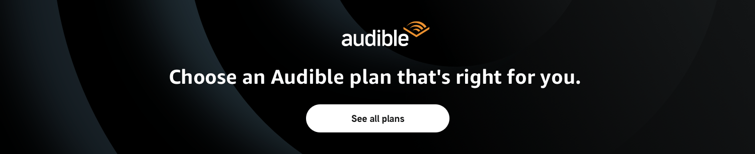 Choose an Audible plan that's right for you.