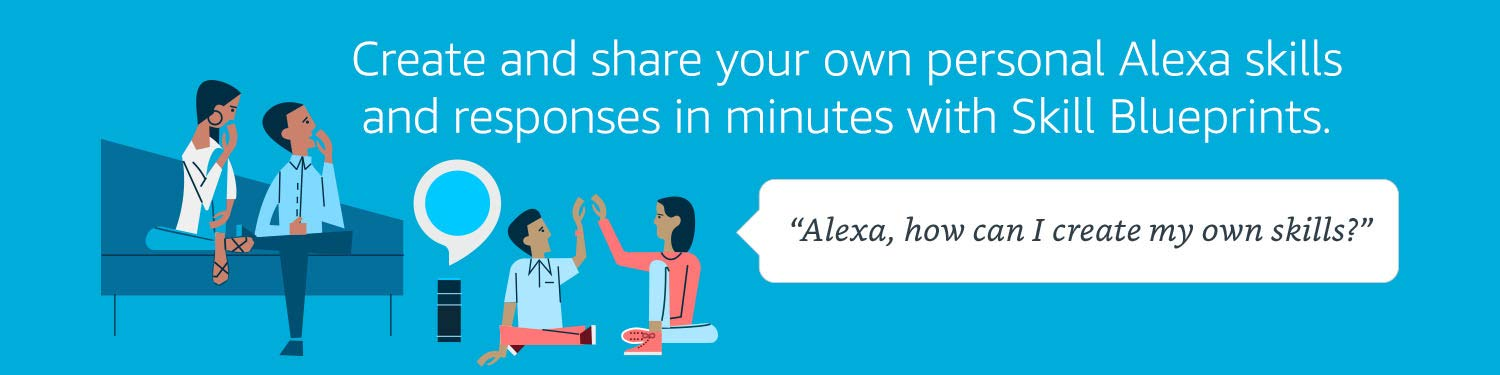 Create and share your own personal Alexa skills and responses in minutes with Skill Blueprints
