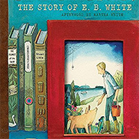 Some Writer: The Story of E.B. White