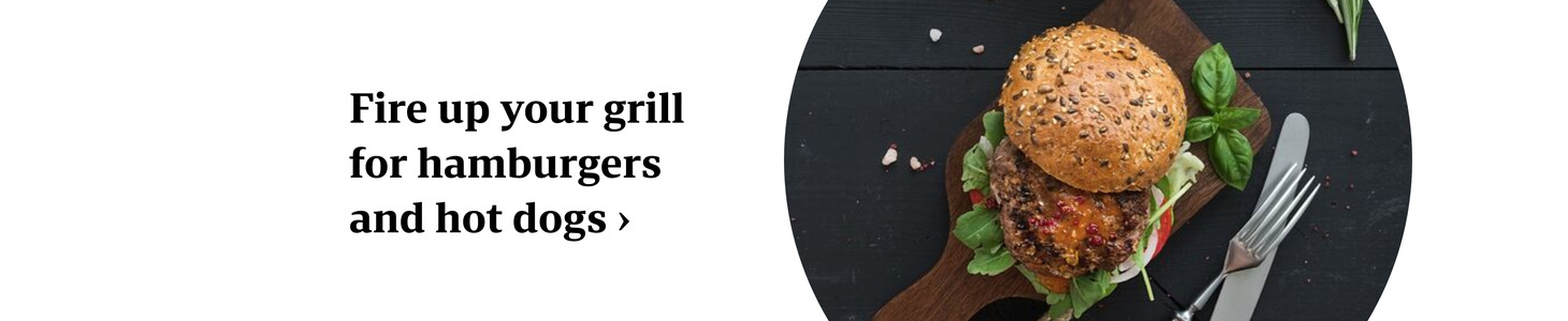 Fire up your grill for hamburgers and hot dogs