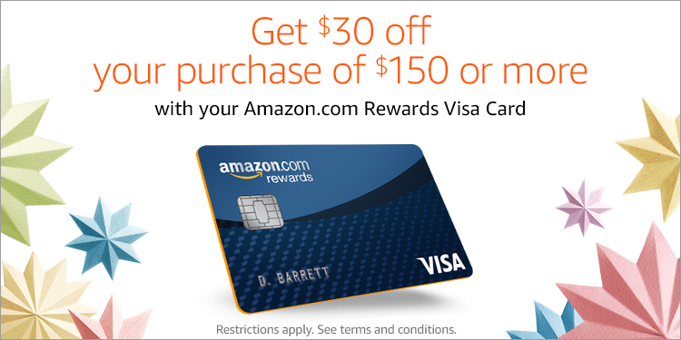 Get $30 Off your purchase of $150 or More with an Amazon.com Rewards Visa Card. Restrictions apply.