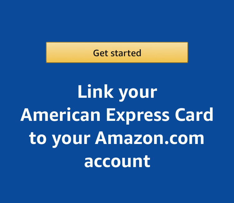 Get Started to link your American Express Card to your Amazon account