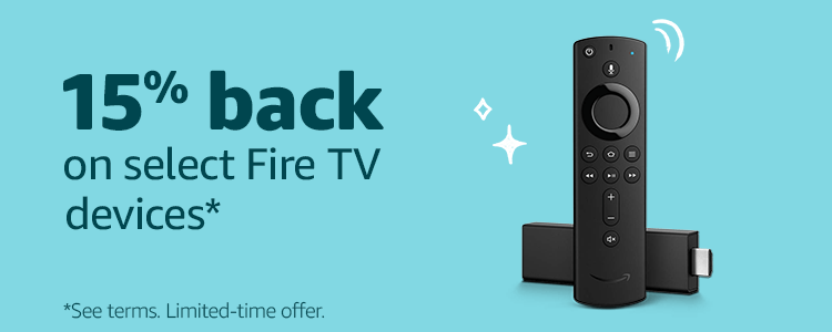 15% back on select Fire TV devices*