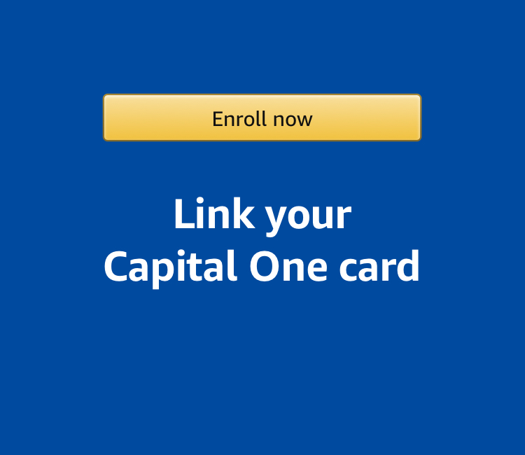 Enroll now - link your Capital One card to your Amazon account