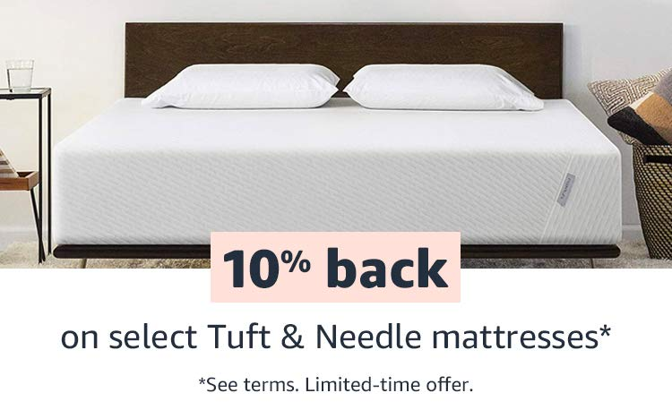 10% back on select Tuft & Needle mattresses* *See terms. Limited-time offer.