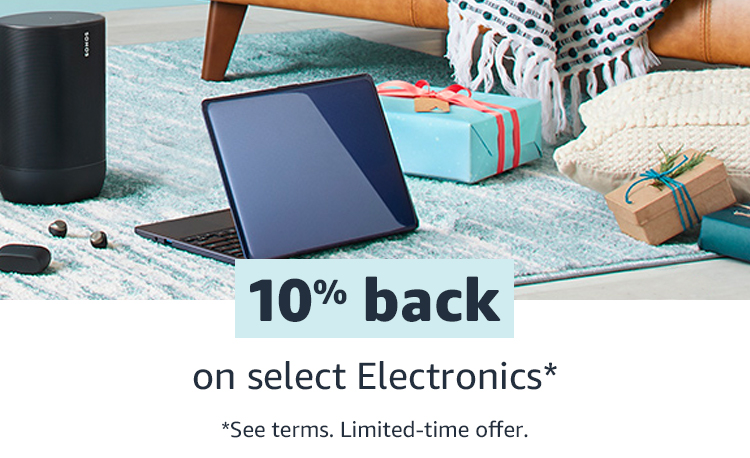 10% back on select Electronics favorites* *See terms. Limited-time offer.