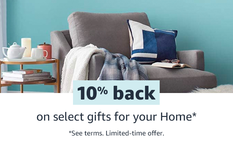 10% back on select gifts for your Home* See terms. Limited-time offer.