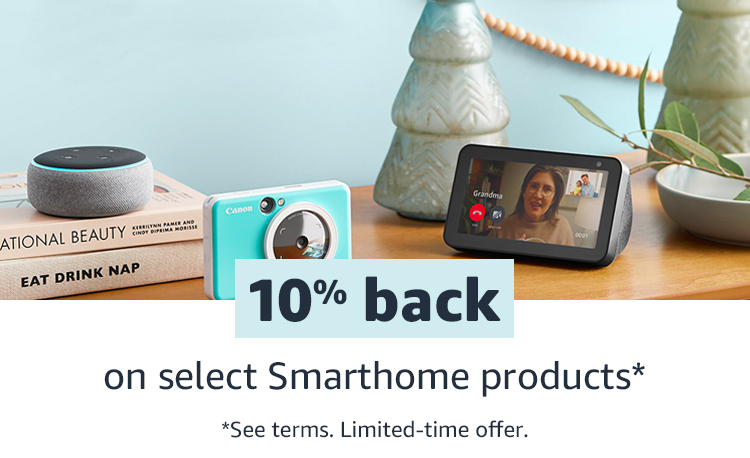 10% back on select Smarthome favorites*See terms. Limited time offer.