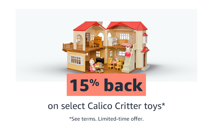 15% back on select Calico Critter Toys*  See terms limited time offer.