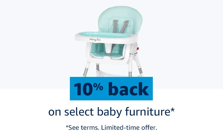 10% back on select baby furniture* *See terms. Limited-time offer.