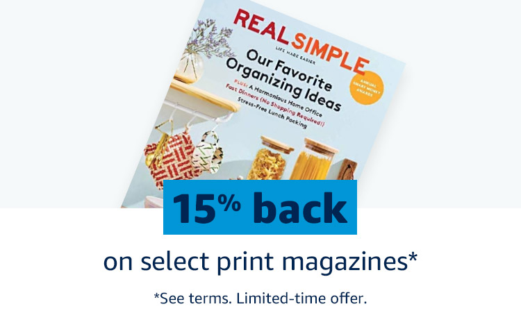 15% back on select print magazines* *See terms. Limited-time offer.