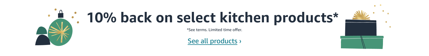 10% back on select kitchen products* See terms. Limited time offer.