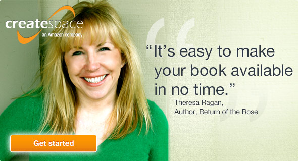 It's easy to make your book available in no time. Theresa Ragan, Author, Return of the Rose