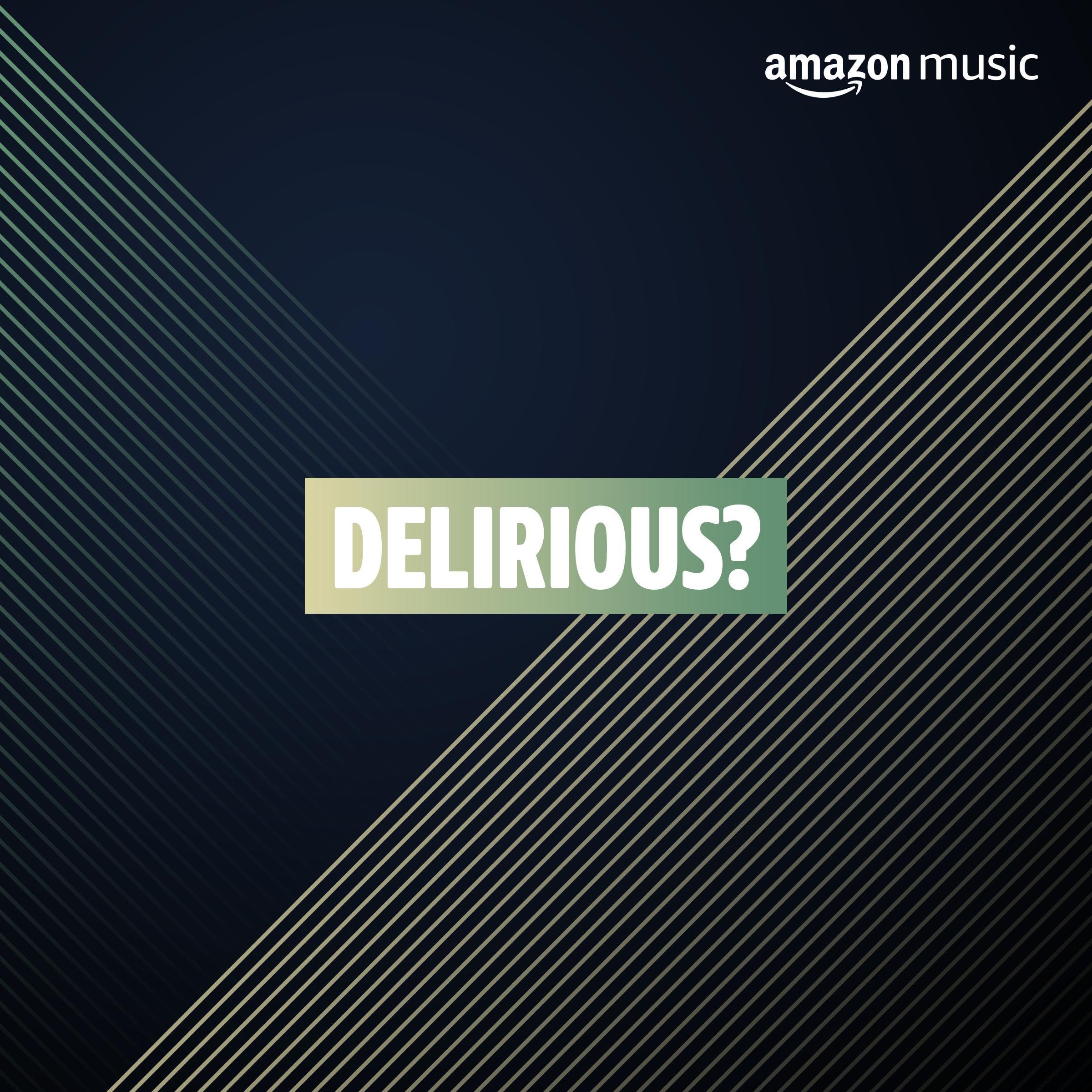 Delirious?