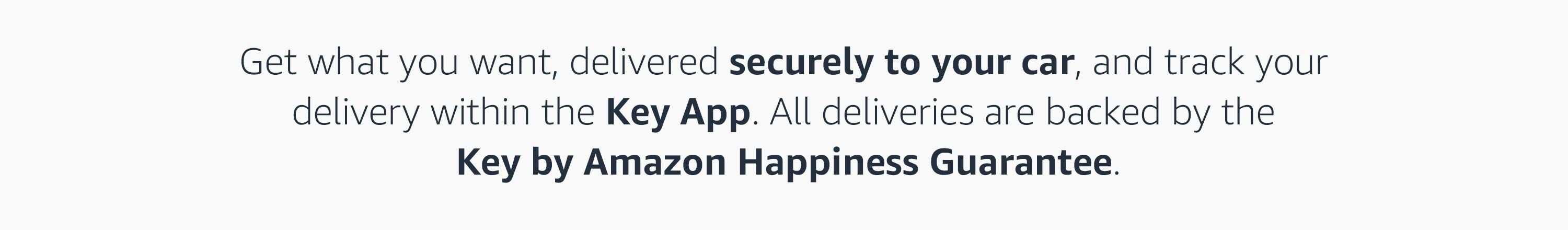 Track your delivery in the Key App. All deliveries are backed by the Key by Amazon Happiness Guarantee