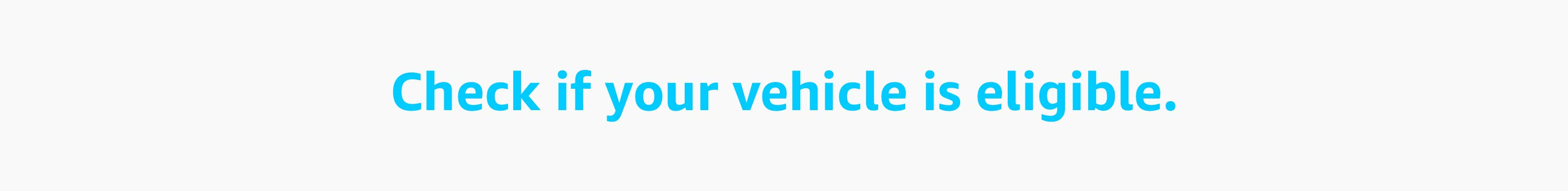 Check if your vehicle is eligible