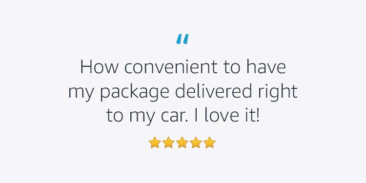 """Customer quote """"How convenient to have my package delivered right to my car. I love it!"""""""