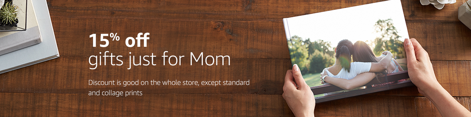 15% off gifts just for Mom Discount is good on the whole store, except small prints