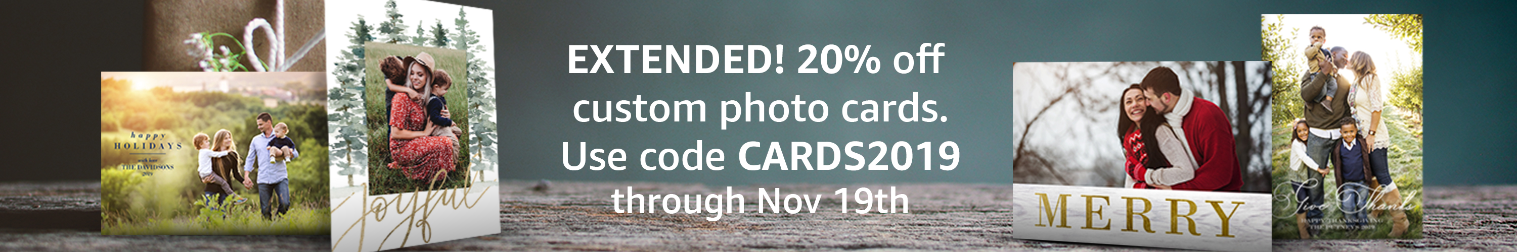 Holiday Cards Pre-Sale   20% off Photo Cards with code: CARDS2019