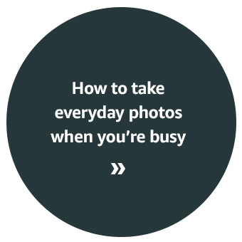 How to take everyday photos when you're busy