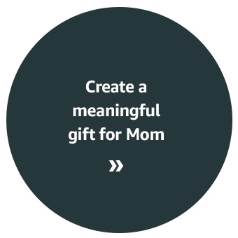 Create a meaningful gift for Mom