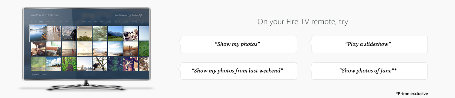 """On your Fire TV remote, try """"Show my photos"""" """"Play a slideshow,"""" Show my photos from last weekend"""" and """"Show photos of Jane (Prime exclusive)"""""""