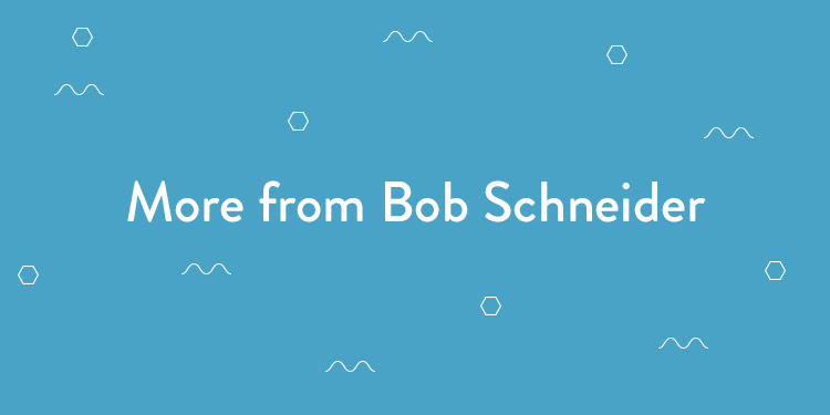 More from Bob Schneider