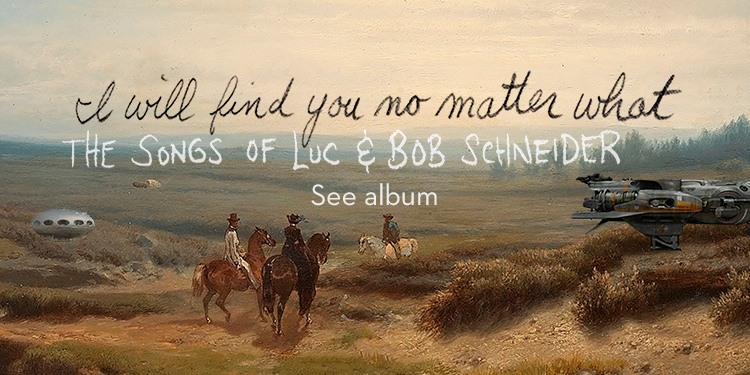 The Songs of Luc and Bob Schneider