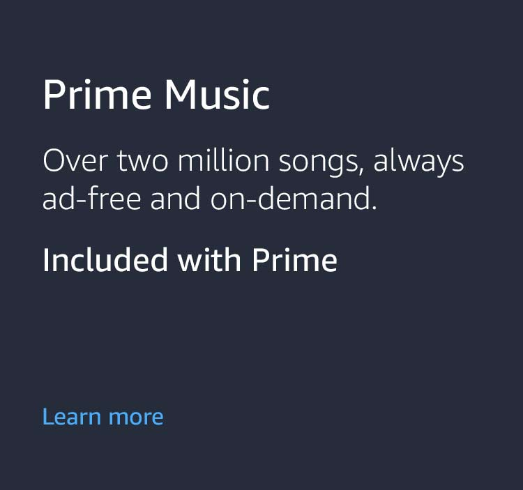 Prime Music: Over two million songs, always ad-free and on-demand. Included with Prime.  Learn more