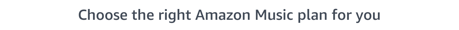 Choose the right Amazon Music plan for you