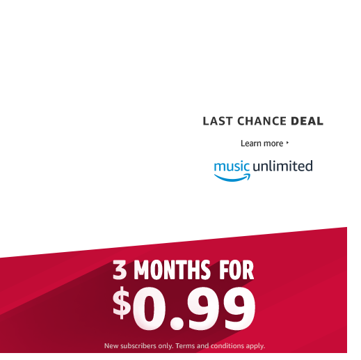 Last Chance. 3 Months For $0.99. Amazon Music Unlimited. New Subscribers  Only.