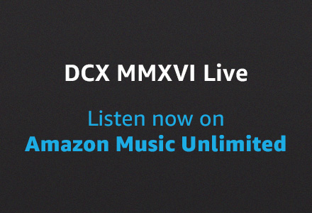 DCX MMXVI Live Streaming on Amazon Music Unlimited