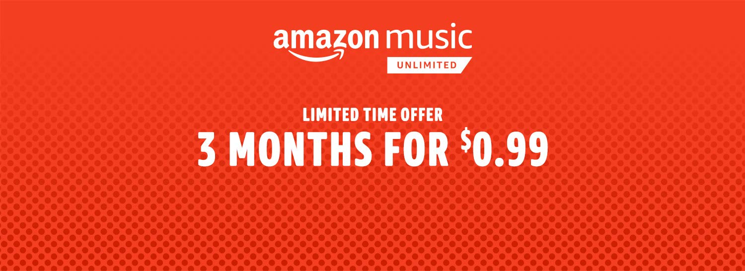 Amazon Music Unlimited. 3 months for $0.99. Limited time offer.  Unlock access to 50 million songs. Just $7.99 a month for Prime Members. Non-prime price is $9.99 a month.