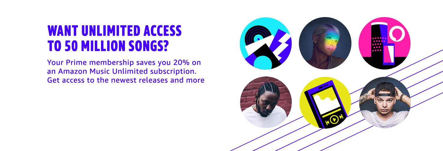Want unlimited access to tens of millions of songs? Your Prime membership saves you 20% on an Amazon Music Unlimited subscription. Get access to the newest releases and more