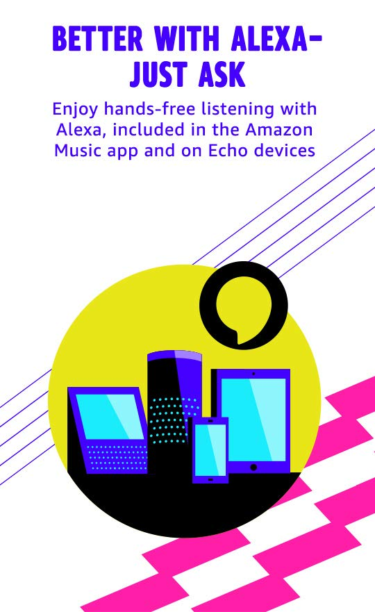 Better with Alexa- Just Ask. Enjoy hands-free listening with Alexa, included in the Amazon Music app and on Echo devices. Get the app