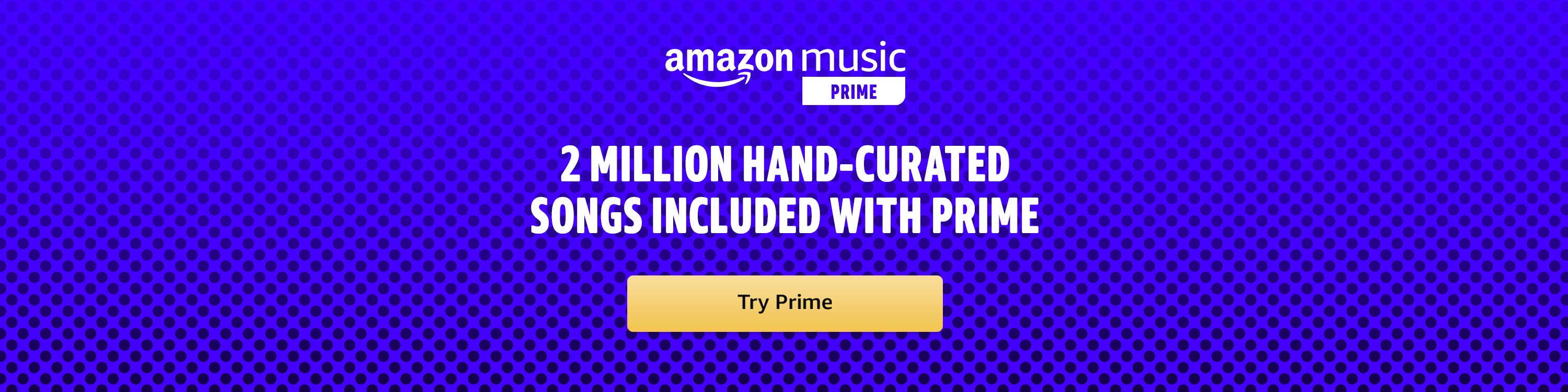 Amazon Music Prime, included with Prime, Access 2 million hand-curated songs, Try Prime