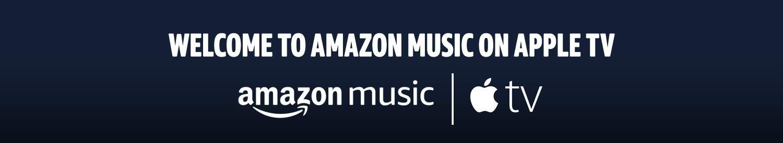 Welcome to Amazon Music on Apple TV