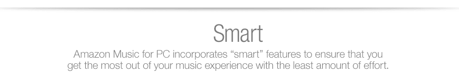 "Amazon Music for PC incorporates ""smart"" features to ensure that you get the most out of your music experience with the least amount of effort."