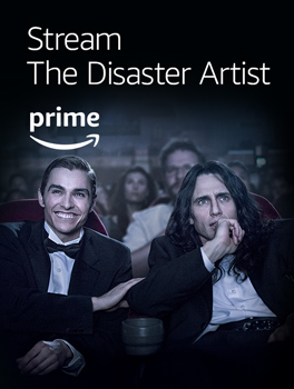 Stream The Disaster Artist, available with your Prime membership on Prime Video