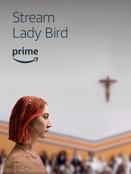 Stream Lady Bird, available with your Prime membership on Prime Video