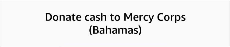 Donate cash to Mercy Corps (Bahamas)