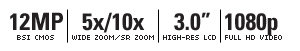 "12 MEGAPIXELS | 5X/10X WIDE ZOOM/SR ZOOM | 3.0"" HIGH-RES LCD | 1080P FULL HD VIDEO"