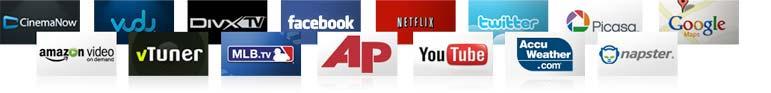 CinemaNow, vudu, DivxTv, facebook, NETFLIX, twitter, Picasa, Google, amazonVideo, vTuner, MLB.TV, AP, PANDORA, Accu Weather.com, napster, YouTube LEANBACK