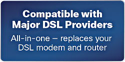 Compatible with Major DSL Providers - All-in-one - replaces your DSL modem and router